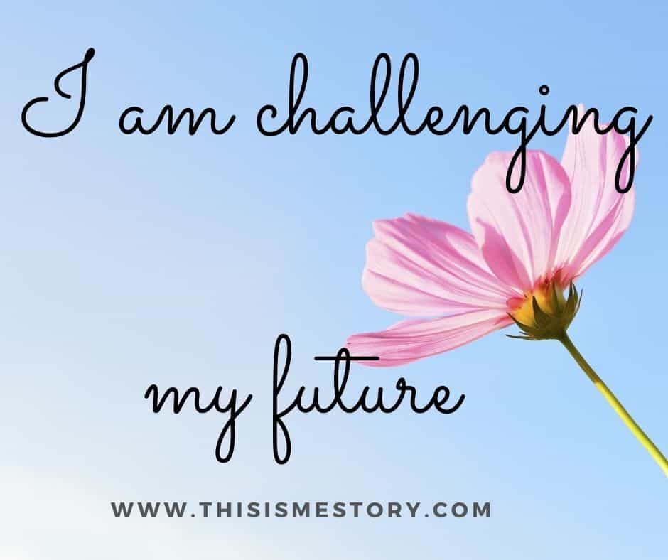 Challenging my future
